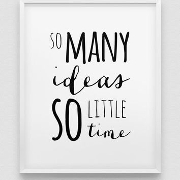 so many ideas so little time print // black and white home decor // typographic office decor // creativity print