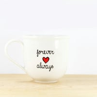 Valentine's Day Gift  Forever and Always Hand Painted Ceramic Coffee Mug Tea Cup  Minimalist White  Modern Kitchen Decor Decorative Art