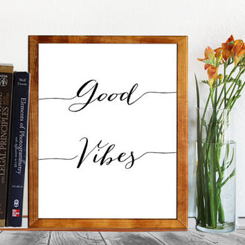 Good Vibes Printable - Wall Art - Inspirational quote - Craft Room Decor - Calligraphy Print - Instant download 8x10