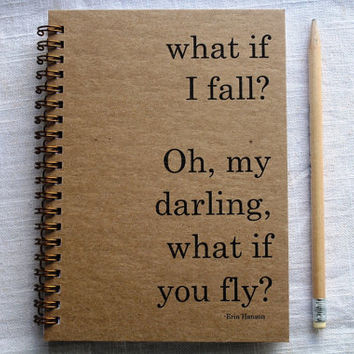 What if I fall?  Oh, my darling what if you fly? - Erin Hanson- Letter pressed 5.25 x 7.25 inch journal