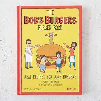 The Bob's Burgers Burger Book: Real Recipes For Joke Burgers By Loren Bouchard & The Writers Of Bob's Burgers