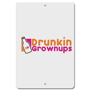"""Drunken Grown ups Funny Drinking Aluminum 8 x 12"""" Sign by TooLoud"""