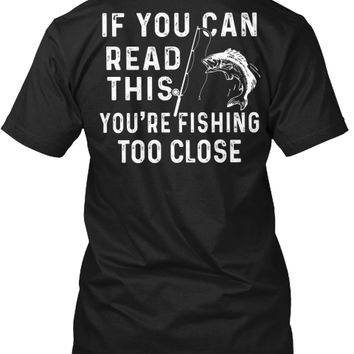 You Read This You're Fishing Too Close