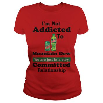 I'm not addicted to Mountain Dew we are just in a very committed relationship Premium Fitted Ladies Tee