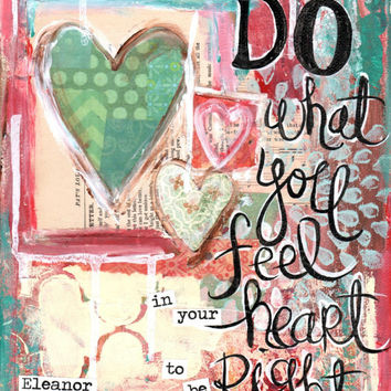 Inspirational Art, Do What You Feel in Your Heart, Eleanor Roosevelt Quote, 8 x 10 Fine Art Print, Mixed Media Collage