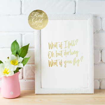 Real Gold Foil Print, What If I Fall? Oh But Darling, What If You Fly? Typography Poster, Gold Foil Decor, Bedroom Print, Home Decor, 8x10