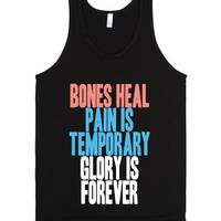 Bones Heal Pain Is Temporary Glory Is Forever-Unisex Black Tank
