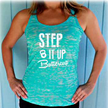 Burnout Workout Tank Top. Fitness Shirt. Step it Up Buttercup. Womens Inspirational Clothing.