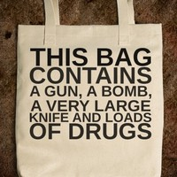 THIS BAG CONTAINS A GUN A BOMB A VERY LARGE KNIFE AND LOADS OF DRUGS