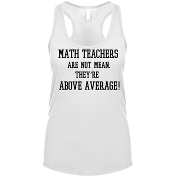 Math Teachers Are Not Mean They're Above Average Women's Tank
