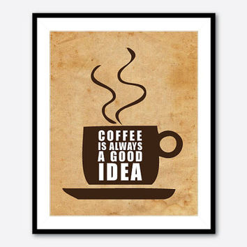 Coffee is always a good idea - Kitchen wall art - Typoghraphy - coffee cup - 8x10 print - VIntage Distressed Chalkboard Housewarming