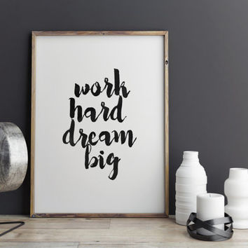 "PRINTABLE Art""Work Hard Dream Big""Dream Big Little One,Inspirational Art,Motivational Poster,Best Word,Hand Brushed,Bedroom Decor,Wall Decor"