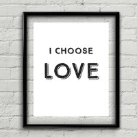 "Printable Love Quote ""I Choose Love"" Love Wall Art. Product Code: MP-3002"
