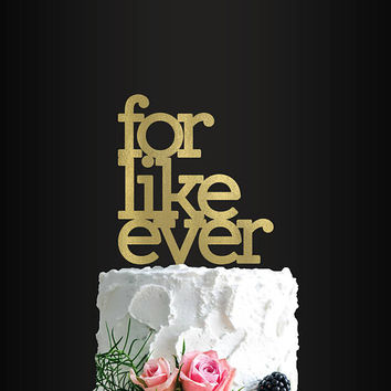 Wedding Cake Topper, for like ever, Cake Topper, Anniversary party, Engagement Party, Bridal Shower Decor, Photo Prop