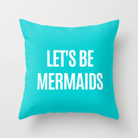 Let's Be Mermaids (Turquoise) Throw Pillow by CreativeAngel