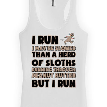 Funny Running Tank I Run I May Be Slower Than A Herd Of Sloths Racer Back Tank Top American Apparel Running Wear Marathon Womens Tank WT-47