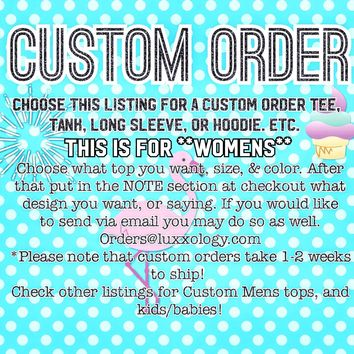Custom Order *Click this for a custom order* *Womens*