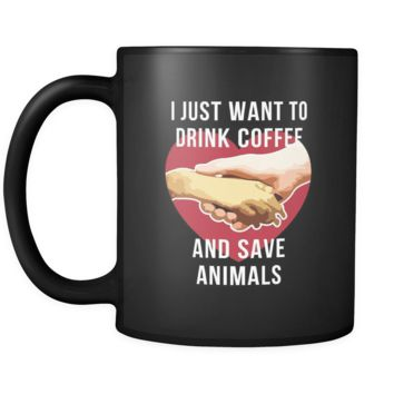 Veterinary I just want to drink coffee and save animals 11oz Black Mug