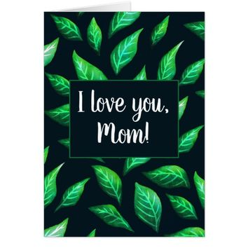 Elegant Green Leaves Botanical I Love You Mom Card