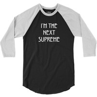 I'm the next supreme 3/4 Sleeve Shirt
