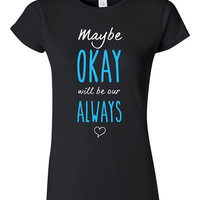 The Fault in our Stars Maybe OKAY T-shirt Tshirt Tee Shirt Gift Cool Quote john green TFIOS romantic Book christmas Augustus Waters Movie