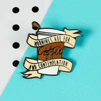 Mornings are for Coffee Enamel Pin // stranger things, coffee and contemplation // EP155