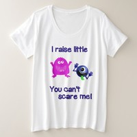 Mom Humor I Raise Little Monsters Can't Scare Me Plus Size T-Shirt
