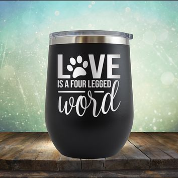 Love is A Four Legged Word - Stemless Wine Cup