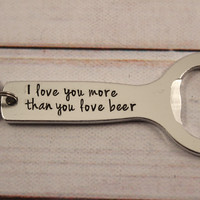 """I love you more than you love beer.""  Bottle Opener Keychain #JS"
