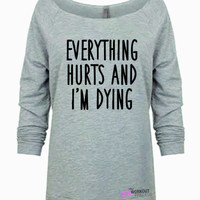 Everything Hurts And I'm Dying workout Sweatshirt