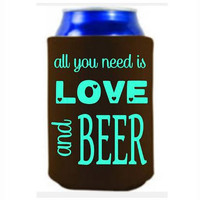 all you need is LOVE and BEER coozie, fun coozies, customize coozies, birthday coozies, no minimum, boozie coozie boutique, fun birthday