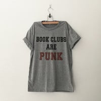 Book clubs are punk women t-shirt tumblr tee sweatshirt for teen fashion womens gift summer fall spring winter outfit ideas for school