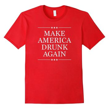 Make America Drunk Again Shirt - Funny Tee for 4th of July