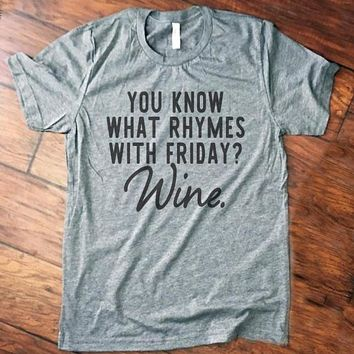 You Know What Rhymes With Friday? Wine. T-Shirt