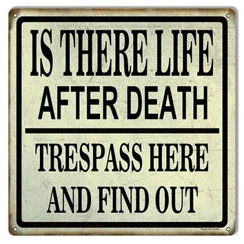 Trespass Here Life Or Death Funny Warning Reproduction Sign 12″x12″