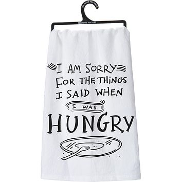 I Am Sorry For The Things I Said When I Was Hungry Dish Towel in Black and White