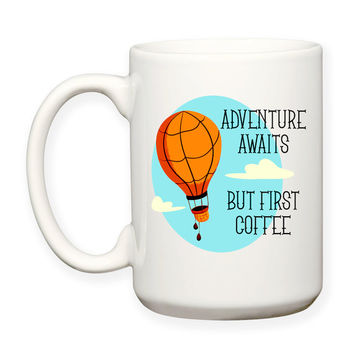 Hot Air Balloon Adventure Awaits But First Coffee Motivational Inspirational Decorative Humor Typography 15 oz Coffee Mug Dishwasher Safe
