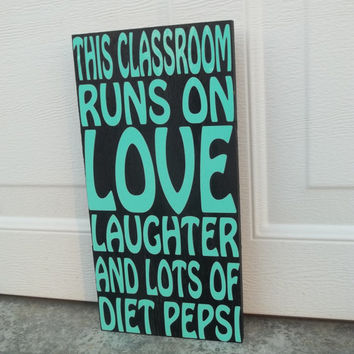 This Classroom Runs on Diet Pepsi 12x18 Wood Sign