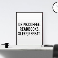 "Study Quote ""Drink coffee read books sleep repeat"" coffee print coffee art be happy Inspirational quote Typography Printable Funny Wall Art"