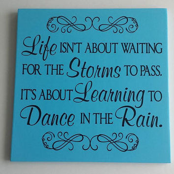 Life Isn't About Waiting For The Storms To Pass - Dance In The Rain Wood and Vinyl Sign