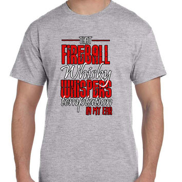 That Fireball Whiskey Whispers Temptation In My Ear T Shirt