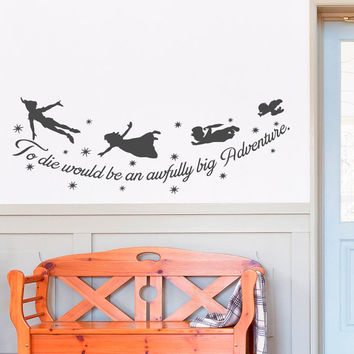 Peter Pan Wall Decal Quote- To Die Would Be An Awfully Big Adventure J.M.Barrie Vinyl Wall Decal- Peter Pan Nursery Kids Room Decor Q289