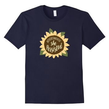 Nevertheless She Persisted Sunflower Protest T-Shirt