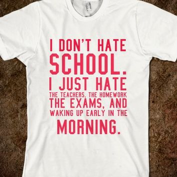Hate School. - S.J.Fashion - Skreened T-shirts, Organic Shirts, Hoodies, Kids Tees, Baby One-Pieces and Tote Bags