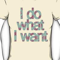 I do what I want Women's T-Shirt