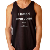 I Hated Everyone Before It Was Mainstream For Mens Tank Top Fast Shipping For USA special christmas ***