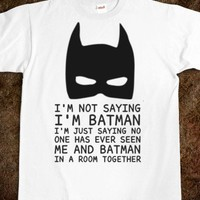 I'm not saying I'm Batman t shirt tee