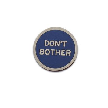 Don't Bother Enamel Pin in Blue and Silver