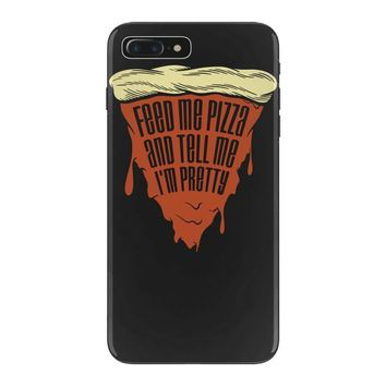 feed me pizza tell me i'm pretty iPhone 7 Plus Case