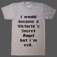 i would become a Victoria`s Secret Angel, but i`m evil